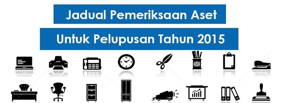 Jadual Pemeriksaan Aset Untuk Pelupusan – Tahun 2015