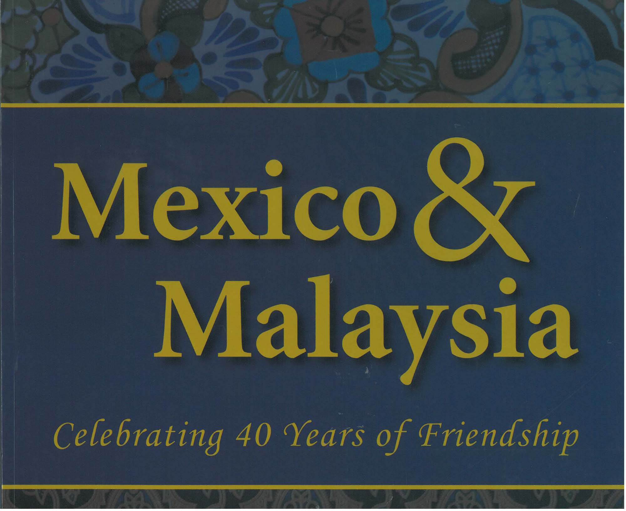 MEXICO & MALAYSIA: CELEBRATING 40 YEARS OF FRIENDSHIP