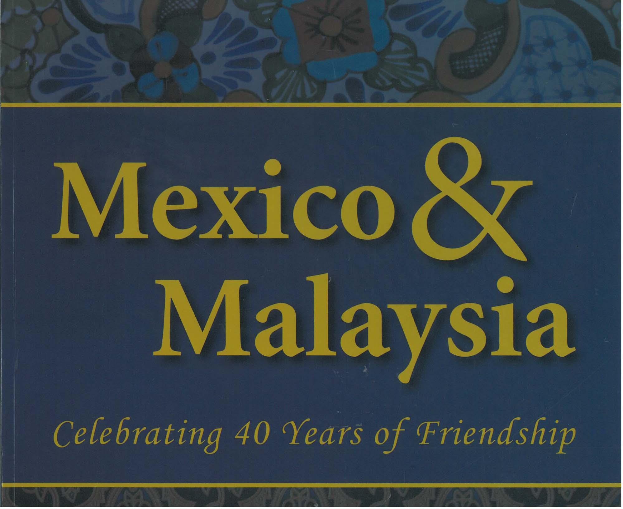 MEXICO & MALAYSIA: CELEBRATING 40 YEARS OF FRIENDSHIP