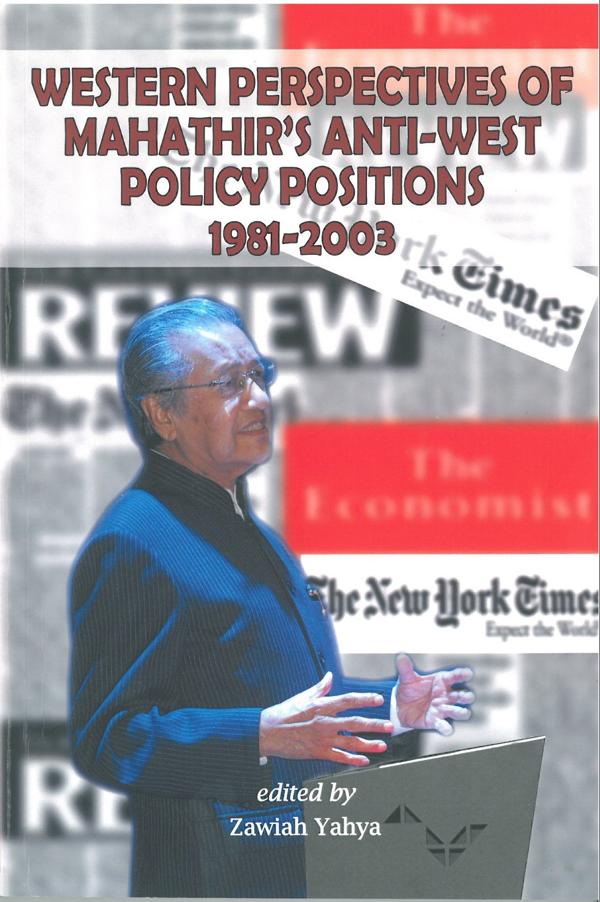 WESTERN PERSPECTIVES OF MAHATHIR'S ANTI-WEST POLICY POSITIONS 1981-2003