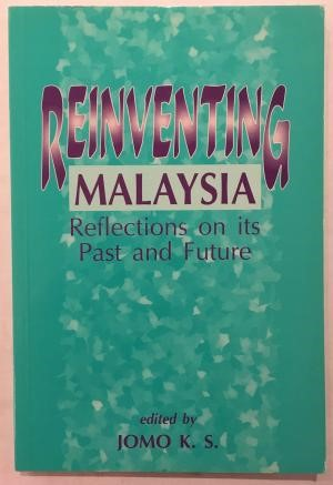 Reinventing Malaysia: Reflections on its Past and Future