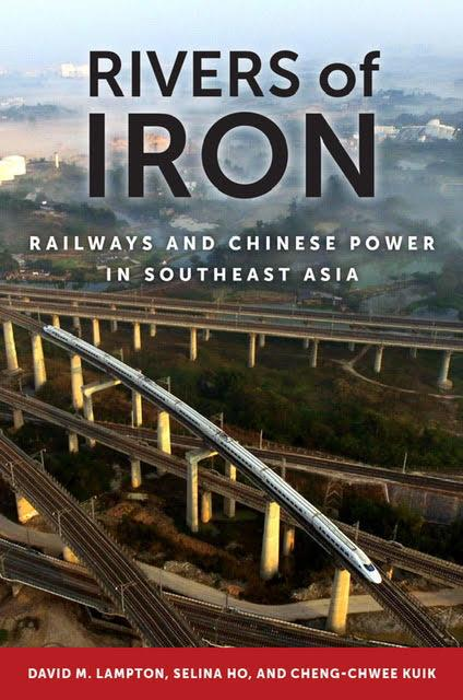Rivers of Iron: Railways and Chinese Power in Southeast Asia