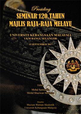 Prosiding Seminar 120 Tahun Majlis Raja-Raja Melayu
