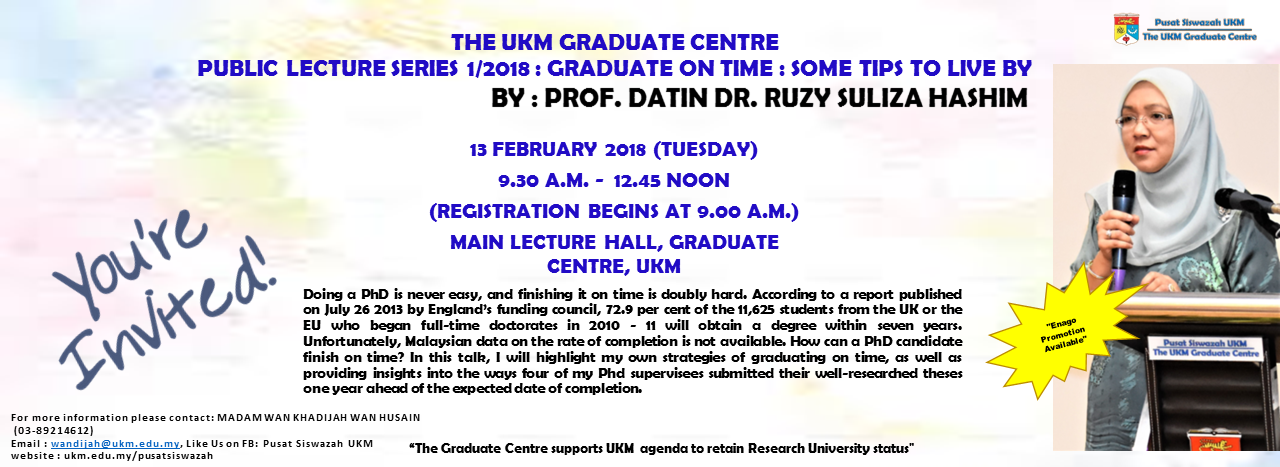 THE UKM GRADUATE CENTRE PUBLIC LECTURE SERIES 1/2018 : GRADUATE ON TIME : SOME TIPS TO LIVE BY