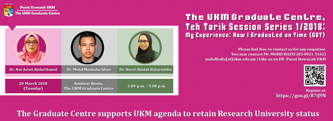 The UKM Graduate Centre, Teh Tarik Session Series 1/2018: My Experience: How I Graduated on Time (GOT)