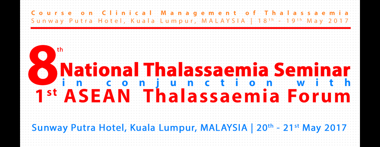 Course on Clinical Management of Thalassaemia (18th-19th May 2017) & the 8th National Thalassaemia Seminar (NTS) in conjunction with the 1st ASEAN Thalassaemia Forum on the 20th-21st May 2017